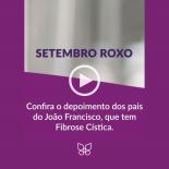 Setembro Roxo! Depoimento do Sandro e da Fabíola, pais do João Francisco, portador de Fibrose Cística
