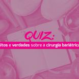 [Desafio] O quanto você sabe sobre a Cirurgia Bariátrica?